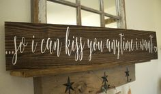 So I can kiss you anytime I want, Wooden Sign, Wedding Gift, Newlyweds, Wall Art. Rustic Sign