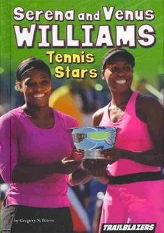 SERENA AND VENUS WILLIAMS Tennis Stars by Gregory N. Peters :Describes the lives of tennis stars Serena and Venus Williams from birth to becoming champions