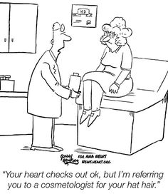 """Doctor speaking to woman with weird hair - """"Your heart checks out ok, but I'm referring you to a cosmetologist for your hat hair. Medical Humor, Funny Medical, Crazy Hair, Weird Hair, American Heart Association, Hat Hairstyles, Just For Fun, Comic Strips, Haha"""