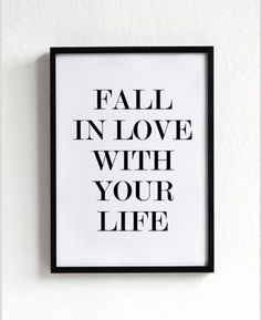 Life poster print, quote poster, typography art, home decor, mottos, inspirational, minimal, motivational, fall in love with your life