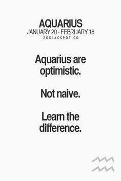 So True...these are BY FAR THE BEST WRITTEN WORDS ABOUT US WONDERFUL AQUARIANS;) Imagine that We Look on the Bright Side of Life....Pinterest: @lelebrooke