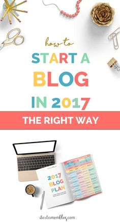 How to Start a Blog in 2017 the Right Way - How to make money from home - 2017 Resolutions - Start a Mom Blog