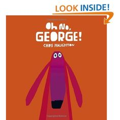 Oh No, George!: Chris Haughton:   teaching self control/impulse control (pop: adhd,ppd) goal: figure out a way george can manage his impulse? what can he do?..vibrant shapes and paper create george and ways he can control himself