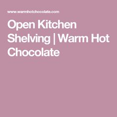 Open Kitchen Shelving | Warm Hot Chocolate