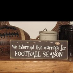 We Interrupt This Marriage for FOOTBALL Season -WOOD SIGN- OMGosh this would be perfect for our house! Lol