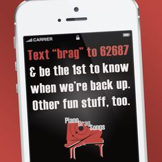 Text 'brag' to 62687 & be the 1st to know when we're back up. Other fun stuff, too! www.pianobragsongs.com