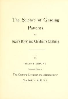 The science of grading patterns for men's, boys' and children's clothing 1916 (free online book)