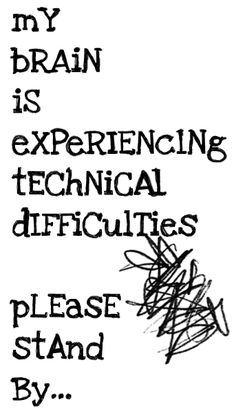 ''My BRAIN is experiencing technical difficulties. Please stand by...'' source: dejongdreamhouse.com Chronic Fatigue, Chronic Pain, Chronic Illness, Mental Illness, Migraine Pain, Fibromyalgia Pain, Sclérose En Plaques, Technical Difficulties, Brain Tumor