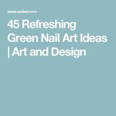 45 Refreshing Green Nail Art Ideas | Art and Design