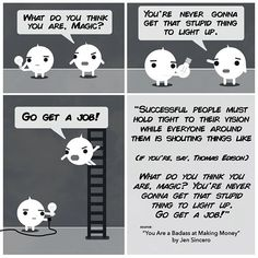 """If you're into limitation then keep on wallowing in those rigamortis-ifying """"what ifs"""". Otherwise act like Thomas Edison and get some failures under your belt already - drown out those naysayers with Edison-like love and dedication to craft. This comic was inspired by a quote in Jen Sincero's latest book """"You Are a Badass At Making Money"""". In it there are plenty of wise reminders about avoiding the self doubting brain loop trap we humans get caught in."""