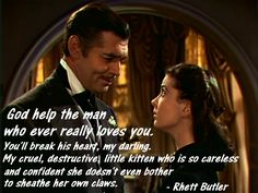 Great book, great movie, and Rhett Butler cuts to the chase. Great quote