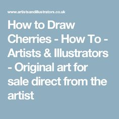 How to Draw Cherries - How To - Artists & Illustrators - Original art for sale direct from the artist