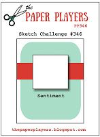 The Paper Players: There is still time to play in Challenge #346: Laurie's Sketch Challenge