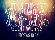 Hebrews 10:32 ~ His Greatest Commandment is to Love God (Matthew 22:37-40) and... then... to Love one another.