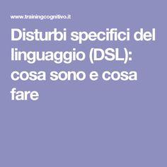 Disturbi specifici del linguaggio (DSL): cosa sono e cosa fare