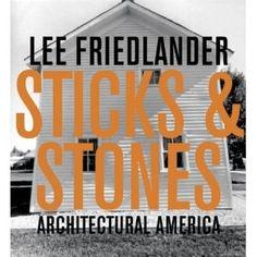 Lee Friedlander: Sticks & Stones, Architectural America.
