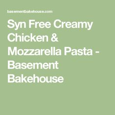Syn Free Creamy Chicken & Mozzarella Pasta - Basement Bakehouse