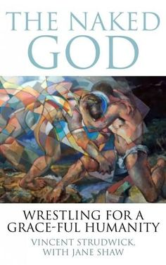 The Naked God: Wrestling for a Grace-ful Humanity