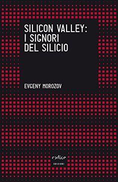 Silicon Valley: i signori del silicio di Evgeny Morozov http://www.amazon.it/dp/8875785708/ref=cm_sw_r_pi_dp_aee4wb13JJ8V6