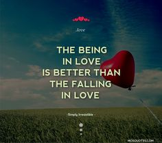 Cute Love Quotes The being in love is better than the falling in love Simply Irresistible1