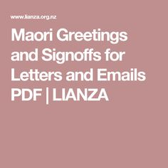 Maori Greetings and Signoffs for Letters and Emails PDF Maori Designs, Diy And Crafts, Bacon, Letters, Teaching, Inspiration, Type 1, Gardening, Garden