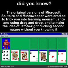 The original versions of Microsoft Solitaire and Minesweeper were created to trick you into learning mouse fluency and using drag and…