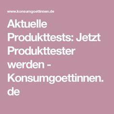 Aktuelle Produkttests: Jetzt Produkttester werden - Konsumgoettinnen.de