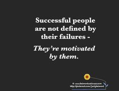 Successful people are not defined by their failures - they are motivated by them