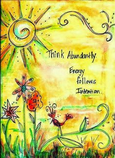 Think abundantly Energy follows intention | Anonymous ART of Revolution