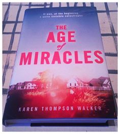 An enjoyable holiday read, The Age of Miracles by Karen Thompson Walker