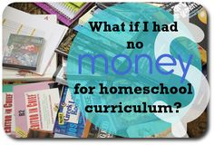 What if I had no money for homeschool curriculum? Ideas for free online curriculum.