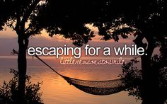 escaping for a while...