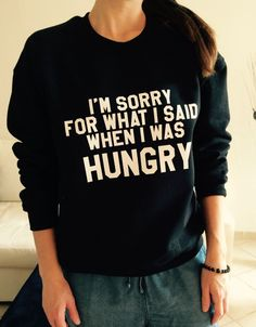 I'm sorry for what i said when i was hungry sweatshirt jumper gift cool fashion girls sizing women funny cute teens teenagers fangirl tumblr by stupidstyle on Etsy www.etsy.com/...