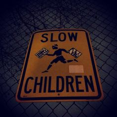 Slow Children. #sign #awareness