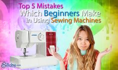 Top 5 Mistakes Which Beginners Make in Using Sewing Machines