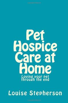 Pet Hospice Care at Home: Loving your pet through « Library User Group