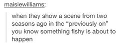 """When they show a scene from 2 seasons ago on the """"previously on"""" you know something fishy is about to happen"""