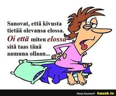 Aloittaa päiväsi hymy! Good Morning Everyone, Good Morning Images, Haha Funny, Hilarious, Funny Shit, Funny Quotes, Life Quotes, More Words, Work Humor