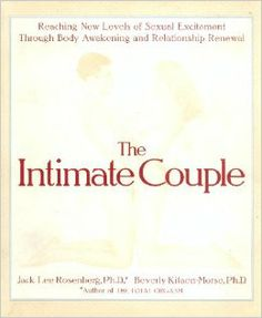 The Intimate Couple: Reaching New Levels of Sexual Excitement Through Body Awakening and Relationship Renewal