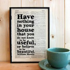 William Morris 'have nothing in your house' by BookishlyUK on Etsy, £24.75  this quote, but set differently. haven't found a version I like yet