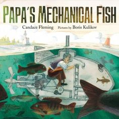 Papa's Mechanical Fish by Candace Fleming, illustrated by Boris Kulikov.The Horn Book Calling Caldecott review. To reserve: http://search.westervillelibrary.org/iii/encore/record/C__Rb1581749__Spapa%27s%20mechanical%20fish__Orightresult__U__X7?lang=eng&suite=gold