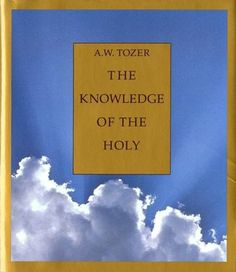 Knowledge of the Holy: The Attributes of God & Their Meaning in the Christian Life