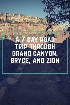 A 7 day road trip through Grand Canyon, Bryce, and Zion