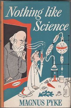 Nothing like Science by Magnus Pike. 1957    Dust jacket illustration and design by Michael ffolkes