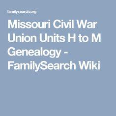 Missouri Civil War Union Units H to M Genealogy - FamilySearch Wiki