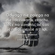 Ambrose Redmoon cytat o odwadze New Me, Just Do It, Motto, Sentences, Wise Words, Quotations, Back To School, Sad, Thoughts