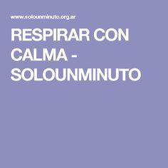 RESPIRAR CON CALMA - SOLOUNMINUTO Paz Interior, Calm, Health And Wellness, Prayers