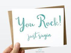 You Rock! just sayin Card.  Congratulations Card. Card for a friend. Encouragement Card. Inspiration Card. Graduation Card.
