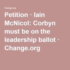 Petition · Iain McNicol: Corbyn must be on the leadership ballot · Change.org