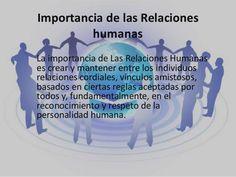 Importancia de las Relaciones humanas La importancia de Las Relaciones Humanas es crear y mantener entre los individuos relaciones cordiales, ...